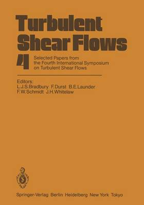 Turbulent Shear Flows 4: Selected Papers from the Fourth International Symposium on Turbulent Shear Flows, University of Karlsruhe, Karlsruhe, FRG, September 12-14, 1983 (Paperback)