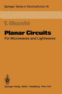 Planar Circuits for Microwaves and Lightwaves - Springer Series in Electronics and Photonics 18 (Paperback)