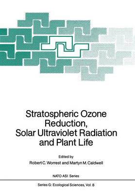Stratospheric Ozone Reduction, Solar Ultraviolet Radiation and Plant Life - Nato ASI Subseries G: 8 (Paperback)