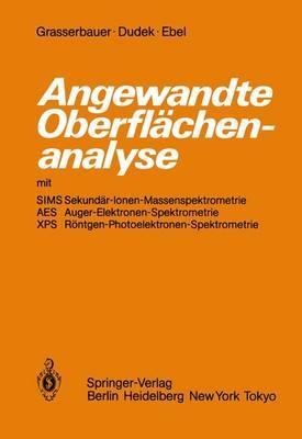 Angewandte Oberflachenanalyse mit SIMS Sekundar-Ionen-Massenspektrometrie AES Auger-Elektronen-Spektrometrie XPS Rontgen-Photoelektronen-Spektrometrie (Paperback)