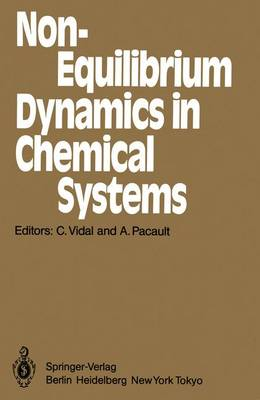Non-Equilibrium Dynamics in Chemical Systems: Proceedings of the International Symposium, Bordeaux, France, September 3-7, 1984 - Springer Series in Synergetics 27 (Paperback)