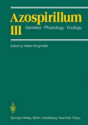 Azospirillum III: Genetics * Physiology * Ecology Proceedings of the Third Bayreuth Azospirillum Workshop (Paperback)