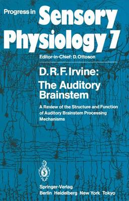 The Auditory Brainstem: A Review of the Structure and Function of Auditory Brainstem Processing Mechanisms - Progress in Sensory Physiology 7 (Paperback)