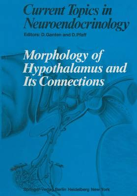 Morphology of Hypothalamus and Its Connections - Current Topics in Neuroendocrinology 7 (Paperback)