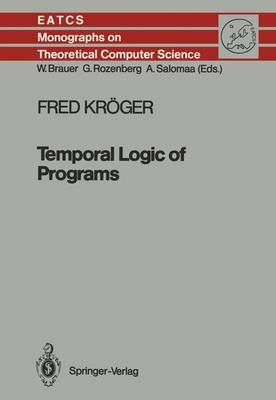 Temporal Logic of Programs - Monographs in Theoretical Computer Science. An EATCS Series 8 (Paperback)