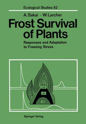 Frost Survival of Plants: Responses and Adaptation to Freezing Stress - Ecological Studies 62 (Paperback)