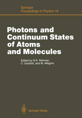 Photons and Continuum States of Atoms and Molecules: Proceedings of a Workshop Cortona, Italy, June 16-20, 1986 - Springer Proceedings in Physics 16 (Paperback)