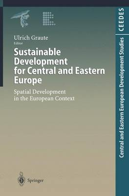 Sustainable Development for Central and Eastern Europe: Spatial Development in the European Context - Central and Eastern European Development Studies (CEEDES) (Paperback)