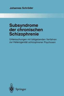 Subsyndrome der Chronischen Schizophrenie - Monographien Aus dem Gesamtgebiete der Psychiatrie 85 (Paperback)