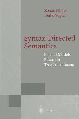 Syntax-Directed Semantics: Formal Models Based on Tree Transducers - Monographs in Theoretical Computer Science. An EATCS Series (Paperback)