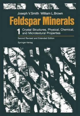 Feldspar Minerals: Feldspar Minerals Crystal Structures, Physical, Chemical, and Microtextural Properties v. 1 (Paperback)