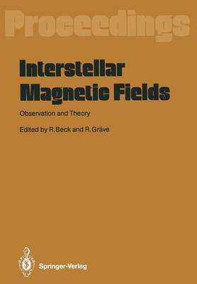 Interstellar Magnetic Fields: Observation and Theory Proceedings of a Workshop, Held at Scholss Ringberg, Tegernsee, September 8-12, 1986 (Paperback)