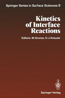 Kinetics of Interface Reactions: Proceedings of a Workshop on Interface Phenomena, Campobello Island, Canada, September 24-27, 1986 - Springer Series in Surface Sciences 8 (Paperback)