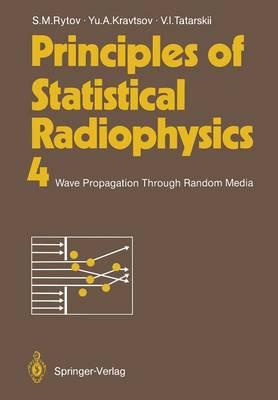 Principles of Statistical Radiophysics 4: Wave Propagation Through Random Media (Paperback)