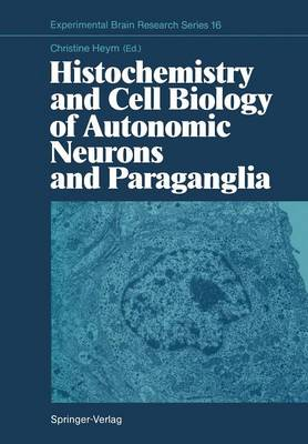 Histochemistry and Cell Biology of Autonomic Neurons and Paraganglia - Experimental Brain Research Series 16 (Paperback)