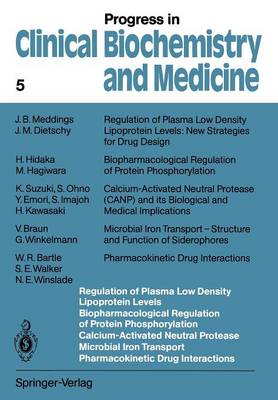 Regulation of Plasma Low Density Lipoprotein Levels Biopharmacological Regulation of Protein Phosphorylation Calcium-Activated Neutral Protease Microbial Iron Transport Pharmacokinetic Drug Interactions - Progress in Clinical Biochemistry and Medicine 5 (Paperback)