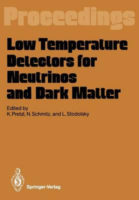 Low Temperature Detectors for Neutrinos and Dark Matter: Proceedings of a Workshop, Held at Ringberg Castle, Tegernsee, May 12-13, 1987 (Paperback)