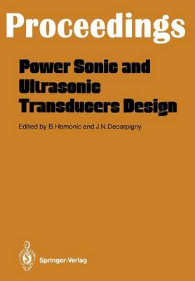 Power Sonic and Ultrasonic Transducers Design: Proceedings of the International Workshop, Held in Lille, France, May 26 and 27, 1987 (Paperback)