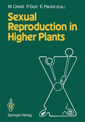 Sexual Reproduction in Higher Plants: Proceedings of the Tenth International Symposium on the Sexual Reproduction in Higher Plants, 30 May - 4 June 1988 University of Siena, Siena, Italy (Paperback)