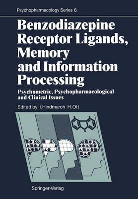 Benzodiazepine Receptor Ligands, Memory and Information Processing: Psychometric, Psychopharmacological and Clinical Issues - Psychopharmacology Series 6 (Paperback)