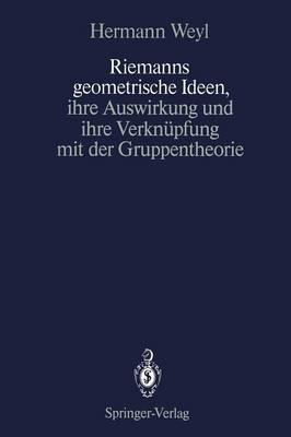 Riemanns Geometrische Ideen, Ihre Auswirkung und Ihre Verknupfung mit der Gruppentheorie (Paperback)