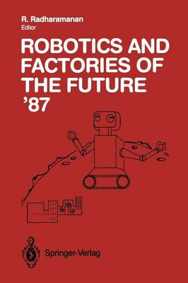 Robotics and Factories of the Future '87: Proceedings of the Second International Conference San Diego, California, USA July 28-31, 1987 (Paperback)