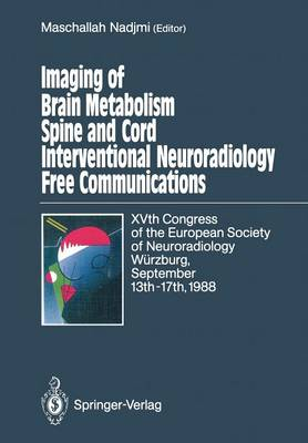 Imaging of Brain Metabolism Spine and Cord Interventional Neuroradiology Free Communications: XVth Congress of the European Society of Neuroradiology Wurzburg, September 13th-17th, 1988 (Paperback)