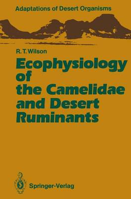 Ecophysiology of the Camelidae and Desert Ruminants - Adaptations of Desert Organisms (Paperback)