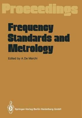 Frequency Standards and Metrology: Proceedings of the Fourth Symposium, Ancona, Italy, September 5 - 9, 1988 (Paperback)