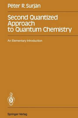 Second Quantized Approach to Quantum Chemistry: An Elementary Introduction (Paperback)