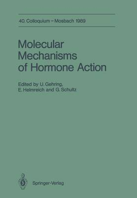 Molecular Mechanisms of Hormone Action: 40. Colloquium, 6.-8. April 1989 - Colloquium der Gesellschaft fur Biologische Chemie in Mosbach Baden 40 (Paperback)