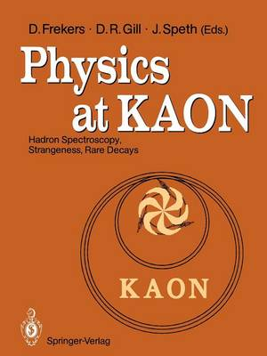 Physics at KAON: Hadron Spectroscopy, Strangeness, Rare Decays Proceedings of the International Meeting, Bad Honnef, 7-9 June 1989 (Paperback)
