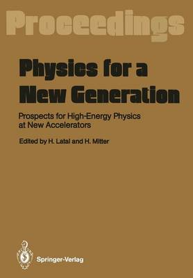 Physics for a New Generation: Prospects for High-Energy Physics at New Accelerators Proceedings of the XXVIII Int. Universitatswochen fur Kernphysik, Schladming, Austria, March 1989 (Paperback)