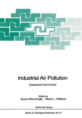 Industrial Air Pollution: Assessment and Control - Nato ASI Subseries G: 31 (Paperback)
