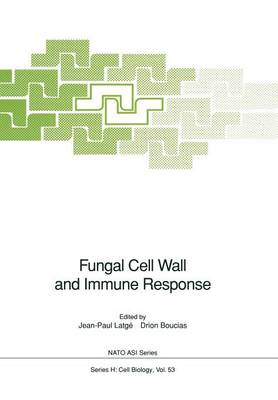 Fungal Cell Wall and Immune Response: Proceeding of the NATO Advanced Research Workshop on Fungal Cell Wall and Immune Response, held in Eloudia, Greece, September 29-October 5, 1990 - Nato ASI Subseries H: 53 (Paperback)