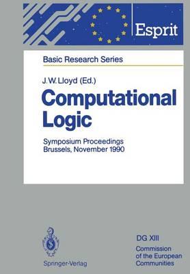 Computational Logic: Symposium Proceedings, Brussels, November 13/14, 1990 - ESPRIT Basic Research Series (Paperback)