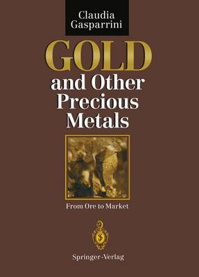Gold and Other Precious Metals: From Ore to Market (Paperback)