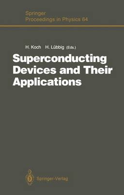 Superconducting Devices and Their Applications: Proceedings of the 4th International Conference SQUID '91 (Sessions on Superconducting Devices), Berlin, Fed. Rep. of Germany, June 18-21, 1991 - Springer Proceedings in Physics 64 (Paperback)