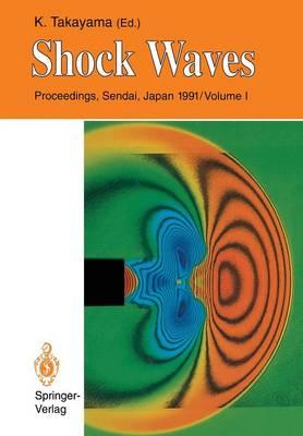 Shock Waves: Proceedings of the 18th International Symposium on Shock Waves, Held at Sendai, Japan 21-26 July 1991 (Paperback)