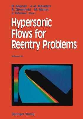 Hypersonic Flows for Reentry Problems: Volume 3: Proceedings of the INRIA-GAMNI/SMAI Workshop on Hypersonic Flows for Reentry Problems, Part II, Antibes, France, 15-19 April 1991 (Paperback)