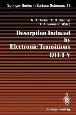 Desorption Induced by Electronic Transitions DIET V: Proceedings of the Fifth International Workshop, Taos, NM, USA, April 1-4, 1992 - Springer Series in Surface Sciences 31 (Paperback)