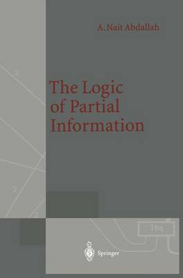 The Logic of Partial Information - Monographs in Theoretical Computer Science. An EATCS Series (Paperback)