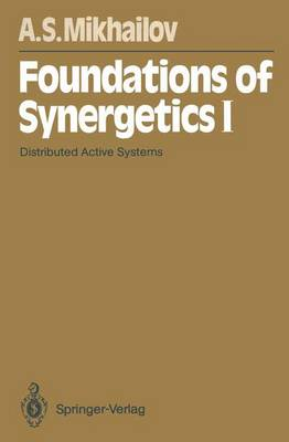 Foundations of Synergetics I: Distributed Active Systems - Springer Series in Synergetics 51 (Paperback)