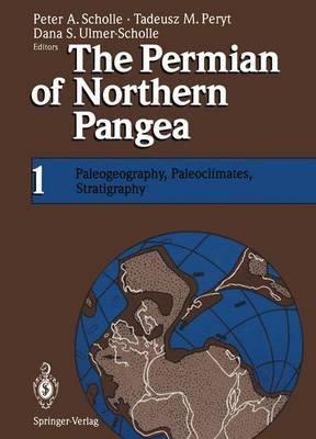 The Permian of Northern Pangea: Volume 1: Paleogeography, Paleoclimates, Stratigraphy (Paperback)