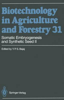 Somatic Embryogenesis and Synthetic Seed II - Biotechnology in Agriculture and Forestry 31 (Paperback)