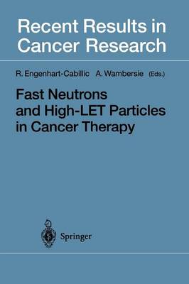 Fast Neutrons and High-LET Particles in Cancer Therapy - Recent Results in Cancer Research 150 (Paperback)