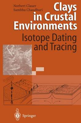 Clays in Crustal Environments: Isotope Dating and Tracing (Paperback)