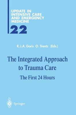 The Integrated Approach to Trauma Care: The First 24 Hours - Update in Intensive Care and Emergency Medicine 22 (Paperback)