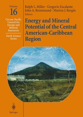 Energy and Mineral Potential of the Central American-Caribbean Region - Circum-Pacific Council for Energy and Mineral Resources. Earth Science Series 16 (Paperback)