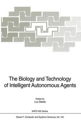 The Biology and Technology of Intelligent Autonomous Agents - Nato ASI Subseries F: 144 (Paperback)